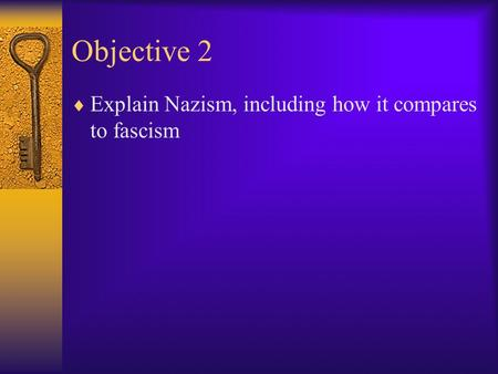 Objective 2  Explain Nazism, including how it compares to fascism.