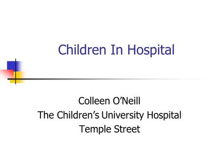 Children In Hospital Colleen O'Neill The Children's University Hospital Temple Street.