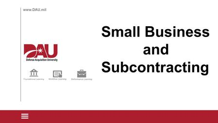 Small Business and Subcontracting. Subcontracting for Small Business 6 steps to successful subcontracting 6. Report Contractor performance 1. Consider.
