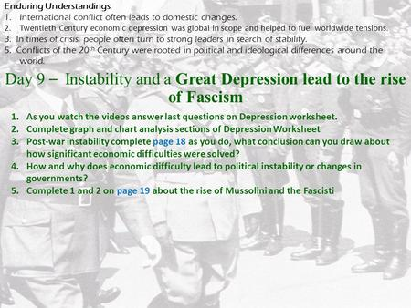 Day 9 – Instability and a Great Depression lead to the rise of Fascism Enduring Understandings 1.International conflict often leads to domestic changes.