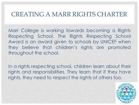 CREATING A MARR RIGHTS CHARTER Marr College is working towards becoming a Rights Respecting School. The Rights Respecting School Award is an award given.