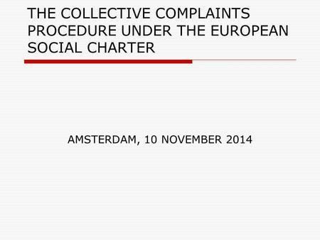 THE COLLECTIVE COMPLAINTS PROCEDURE UNDER THE EUROPEAN SOCIAL CHARTER AMSTERDAM, 10 NOVEMBER 2014.