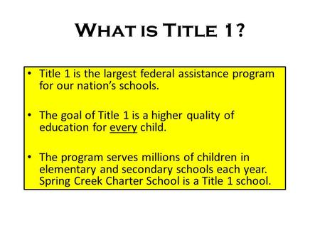 What is Title 1? Title 1 is the largest federal assistance program for our nation's schools. The goal of Title 1 is a higher quality of education for every.