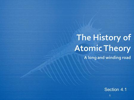 1 The History of Atomic Theory A long and winding road Section 4.1.
