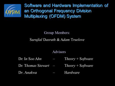 Group Members: Surujlal Dasrath & Adam Truelove Advisors Dr. In Soo Ahn – Theory + Software Dr. Thomas Stewart – Theory + Software Dr. Anakwa – Hardware.