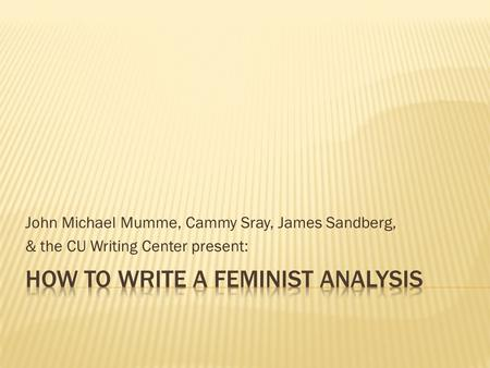 John Michael Mumme, Cammy Sray, James Sandberg, & the CU Writing Center present: