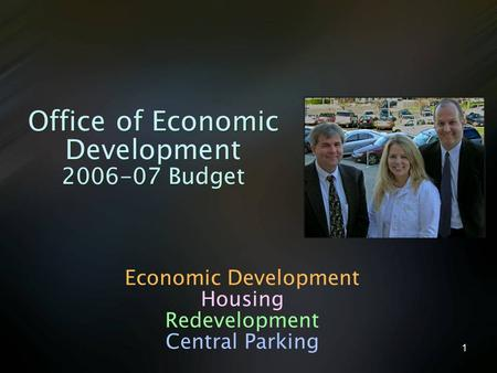 1 Office of Economic Development 2006-07 Budget Economic Development Housing Redevelopment Central Parking.