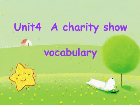 Unit4 A charity show vocabulary. Learning aims: Learn to identify and use words and expressions related to the theatre. Learn to guess the meaning of.