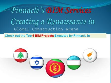 Global Construction Arena 6 BIM Projects Check out the Top 6 BIM Projects Executed by Pinnacle in.