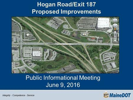 Integrity - Competence - Service Hogan Road/Exit 187 Proposed Improvements Public Informational Meeting June 9, 2016.