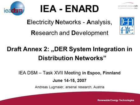 "Renewable Energy Technologies IEA - ENARD Electricity Networks - Analysis, Research and Development Draft Annex 2: ""DER System Integration in Distribution."