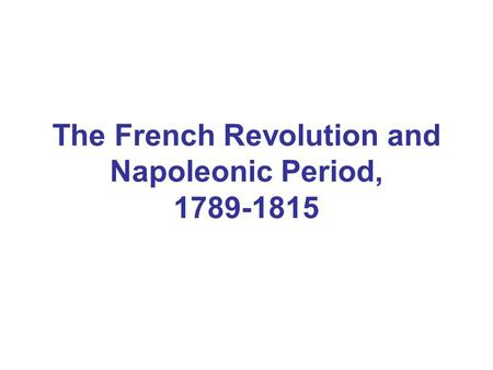 The French Revolution and Napoleonic Period, 1789-1815.