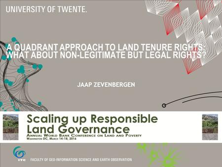 A QUADRANT APPROACH TO LAND TENURE RIGHTS: WHAT ABOUT NON-LEGITIMATE BUT LEGAL RIGHTS? JAAP ZEVENBERGEN.