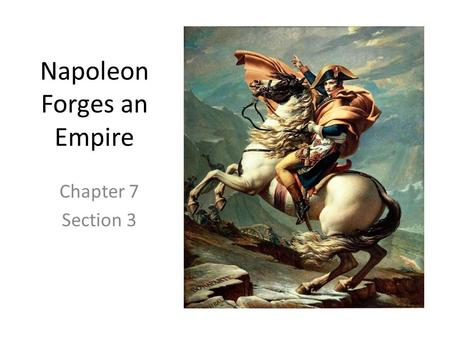 Napoleon Forges an Empire Chapter 7 Section 3. I. Napoleon Seizes Power A. Hero of the Hour 1. Napoleon was born in 1769 on the Mediterranean island of.