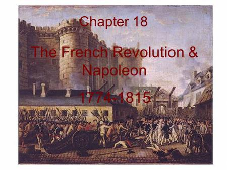 The French Revolution & Napoleon 1774-1815 Chapter 18.