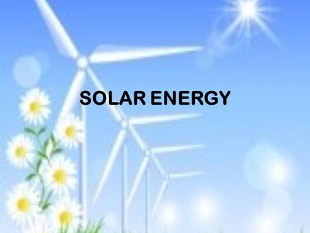 SOLAR ENERGY. Forms of Solar Energy Direct & Indirect solar radiation Wind Photovoltaic Biomass Tidal energy.