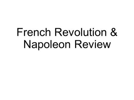 French Revolution & Napoleon Review. Review Louis XVI Estates General Clergy Nobility Everyone else National Assembly Third Estate Tennis Court Oath Storming.