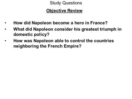 Study Questions Objective Review How did Napoleon become a hero in France? What did Napoleon consider his greatest triumph in domestic policy? How was.