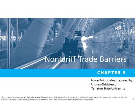 Nontariff Trade Barriers © 2013 Cengage Learning. All Rights Reserved. May not be copied, scanned, or duplicated, in whole or in part, except for use as.