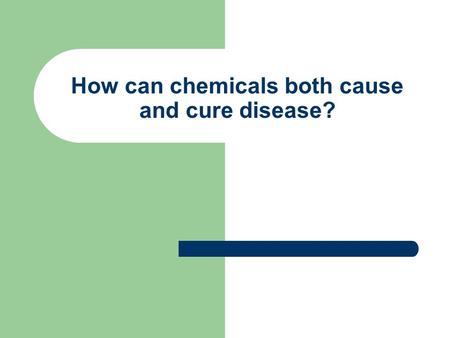 How can chemicals both cause and cure disease? Exposure The actual contact that a person has with a chemical. If the exposure is repeated over a long.