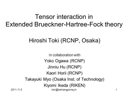 Tensor interaction in Extended Brueckner-Hartree-Fock theory Hiroshi Toki (RCNP, Osaka) In collaboration with Yoko Ogawa.