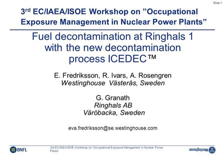 "Slide 1 3rd EC/IAEA/ISOE Workshop on ""Occupational Exposure Management in Nuclear Power Plants"" Fuel decontamination at Ringhals 1 with the new decontamination."