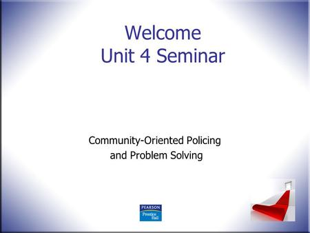 Welcome Unit 4 Seminar Community-Oriented Policing and Problem Solving.