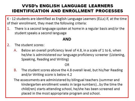 K - 12 students are identified as English Language Learners (ELLs) if, at the time of their enrollment, they meet the following criteria: 1. There is a.