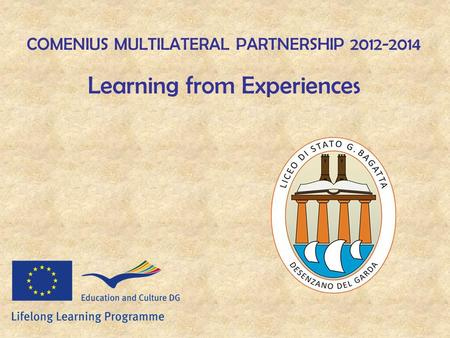 COMENIUS MULTILATERAL PARTNERSHIP 2012-2014 Learning from Experiences.