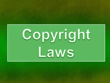 Copyright Laws Laws designed to protect intellectual property rights.