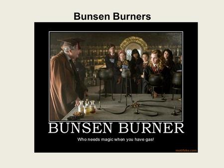Bunsen Burners.