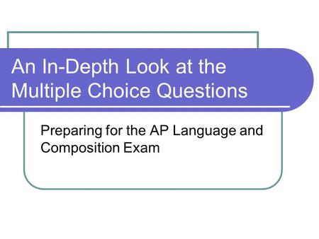 An In-Depth Look at the Multiple Choice Questions Preparing for the AP Language and Composition Exam.