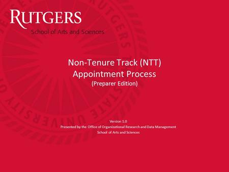 Non-Tenure Track (NTT) Appointment Process (Preparer Edition) Version 1.0 Presented by the Office of Organizational Research and Data Management School.