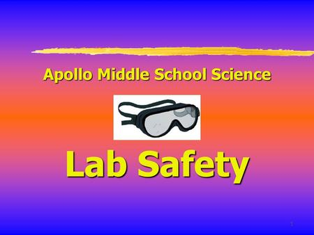 1 Apollo Middle School Science Lab Safety. 2 A. General Safety Rules 1. Listen to or read instructions carefully before attempting to do anything. 2.