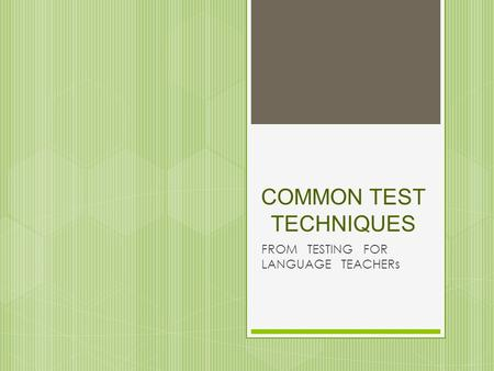 COMMON TEST TECHNIQUES FROM TESTING FOR LANGUAGE TEACHERs.