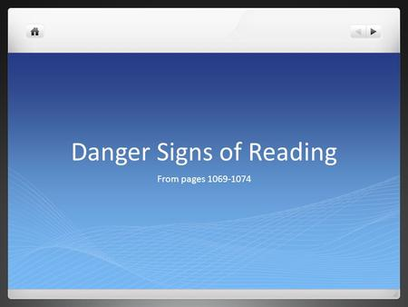 Danger Signs of Reading From pages 1069-1074. LEARNING TARGET I can identify the danger signs of reading. I can practice ways to improve reading comprehension.