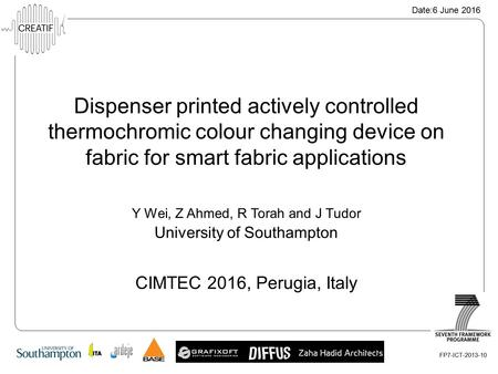 FP7-ICT-2013-10 Y Wei, Z Ahmed, R Torah and J Tudor Dispenser printed actively controlled thermochromic colour changing device on fabric for smart fabric.