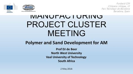 ADDITIVE MANUFACTURING PROJECT CLUSTER MEETING Polymer and Sand Development for AM Fundació CIM C/Llorens i Artigas, 12 Parc Tecnològic de Barcelona Barcelona,