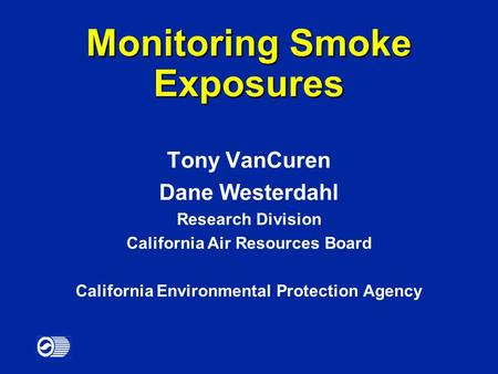 (RD 4/00) Tony VanCuren Dane Westerdahl Research Division California Air Resources Board California Environmental Protection Agency Monitoring Smoke Exposures.