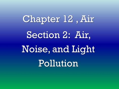 Chapter 12, Air Section 2: Air, Noise, and Light Pollution.