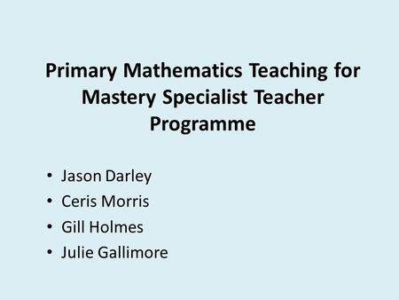 Primary Mathematics Teaching for Mastery Specialist Teacher Programme