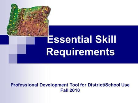 Essential Skill Requirements Professional Development Tool for District/School Use Fall 2010.