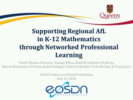 Supporting Regional AfL in K-12 Mathematics through Networked Professional Learning Panel: Eleanor Newman, Tammy Billen, Danielle LaPointe-McEwan, Sharon.