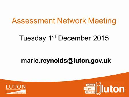 Assessment Network Meeting Tuesday 1 st December 2015