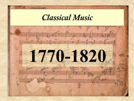 "Classical Music 1770-1820. 1750-1770 = ??? Active but often ""nameless"" period – sometimes known as ""Pre-Classical"" or GALLANT STYLE or Rococo C.P.E. Bach."