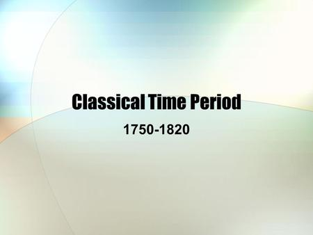 Classical Time Period 1750-1820. The ending date of 1820 is an approximation. Some scholars end it earlier, some later. With the help of Beethoven, the.