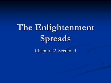 The Enlightenment Spreads Chapter 22, Section 3. A world of ideas Paris was the cultural and intellectual capital Paris was the cultural and intellectual.