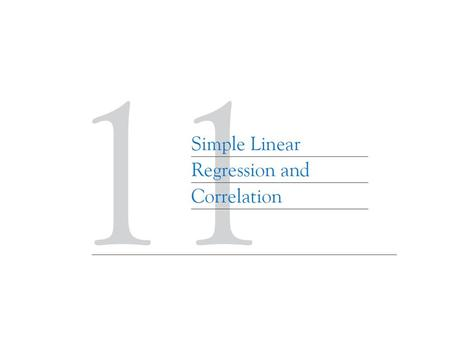 Chapter Outline EMPIRICAL MODELS 11-2 SIMPLE LINEAR REGRESSION 11-3 PROPERTIES OF THE LEAST SQUARES ESTIMATORS 11-4 SOME COMMENTS ON USES OF REGRESSION.