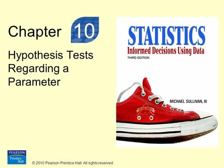 © 2010 Pearson Prentice Hall. All rights reserved Chapter Hypothesis Tests Regarding a Parameter 10.