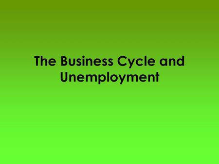 The Business Cycle and Unemployment. The Business Cycle The United States' GDP is not constant from year to year. Instead, the GDP grows most years and.